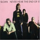 Cover: Sloan - Never Hear the End of It (2006)