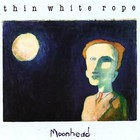 Cover: Thin White Rope - Moonhead (1987)