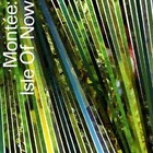 Cover: Mont�e - Isle of Now (2009)