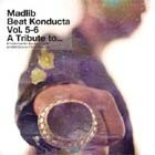 Cover: Madlib - The Beat Konducta - Vol. 5 & 6 A Tribute To... (2009)