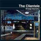 Cover: The Clientele - Strange Geometry (2005)