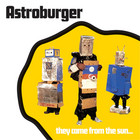 Cover: Astroburger - They Came from the Sun... (2006)